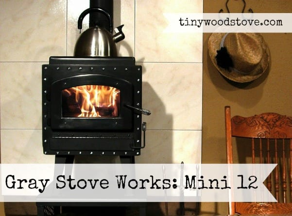 SMALL STOVE REVIEW: Gray Stove Works: Mini 12ct - SMALL STOVE REVIEW: Gray Stove Works: Mini 12ct Tiny Wood Stove