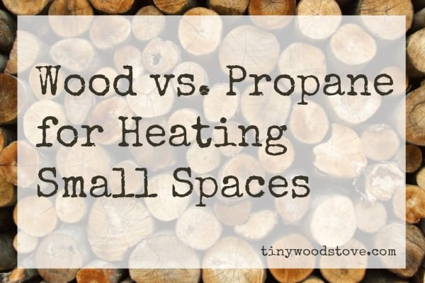 WOOD vs. PROPANE Heat for Small Spaces